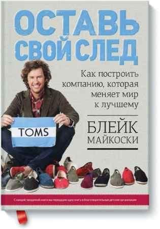 """Купить Блейк Майкоски Книга """"Оставь свой след. Как построить компанию, которая меняет мир к лучшему"""" (твердый переплет)"""