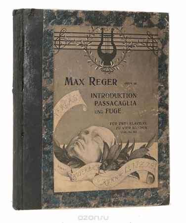 Купить Reger Max Max Reger. Introduktion Passacaglia und Fuge, Opus 96
